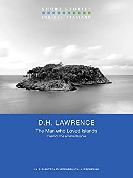 The Man who Loved Islands / L'uomo che amava le isole (Short Stories) di [Lawrence, D.H.]