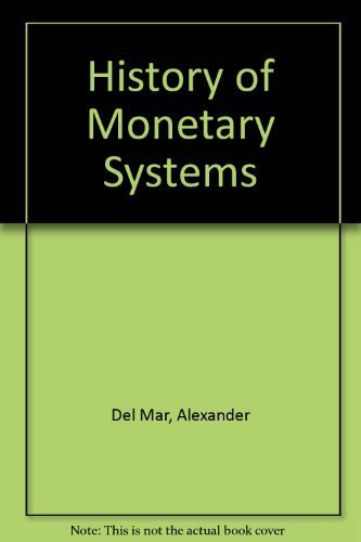 History of Monetary Systems (Ezra Pound Scholarship Series) by Alexander Del Mar (1983-12-01) par Alexander Del Mar