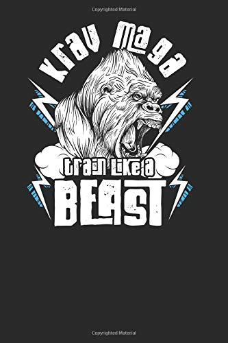 krav maga train like a beast: krav maga notebook, blank lined (6 x 9 - 120 pages) ~ martial arts themed notebook for daily journal, diary, and gift
