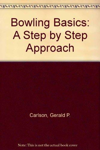 Bowling Basics: A Step by Step Approach por Gerald P. Carlson