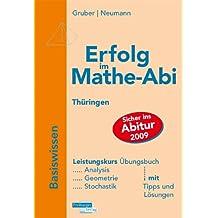 Erfolg im Mathe-Abi 2009 Thüringen Basiswissen Leistungskurs: Analysis, Geometrie, Stochastik mit Tipps und Lösungen