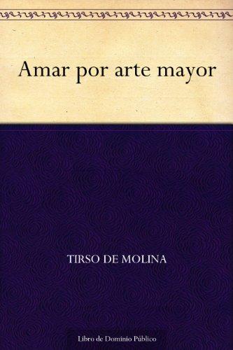 Amar por arte mayor por Tirso de Molina