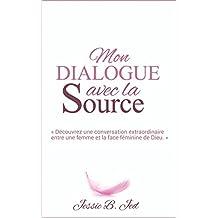 Mon Dialogue avec la Source: Découvrez une conversation extraordinaire entre une femme et la face féminine de Dieu.