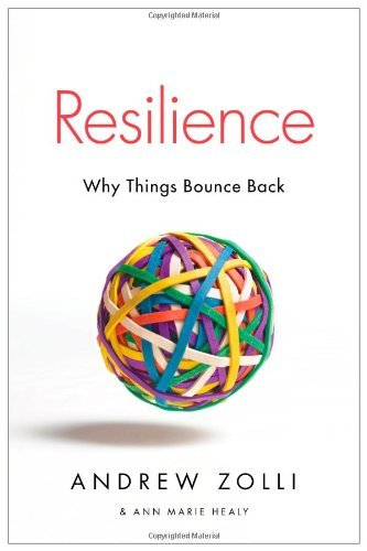 Resilience: Why Things Bounce Back by Andrew Zolli (2013-07-09)