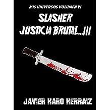 SLASHER: JUSTICIA BRUTAL...!!! (MIS UNIVERSOS nº 6)