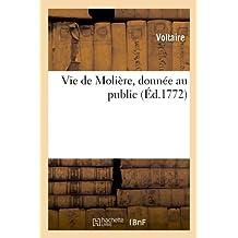 Vie de Molière, donnée au public (Éd.1772) (Litterature)