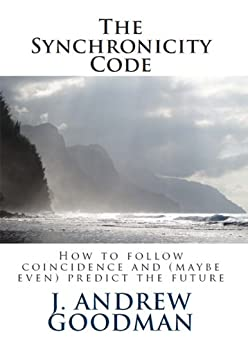 The Synchronicity Code (English Edition) par [Goodman, J. Andrew]
