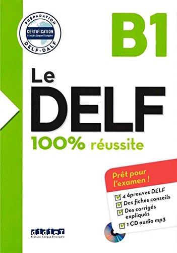 Le Delf B1: préparation Delf- Dalf. Per le Scuole superiori. Con CD-Audio (Le DELF - 100% réussite)