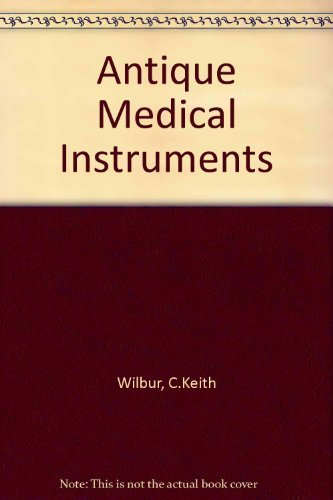 Antique Medical Instruments Revised edition by Wilbur, Keith, Wilbur, C. Keith (1993) Paperback