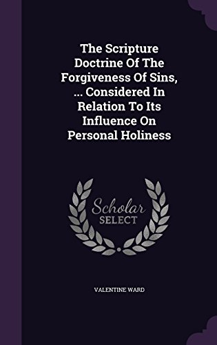 The Scripture Doctrine Of The Forgiveness Of Sins, ... Considered In Relation To Its Influence On Personal Holiness