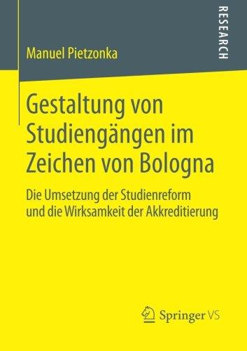 Gestaltung von Studiengängen im Zeichen von Bologna: Die Umsetzung der Studienreform und die Wirksamkeit der Akkreditierung (German Edition)
