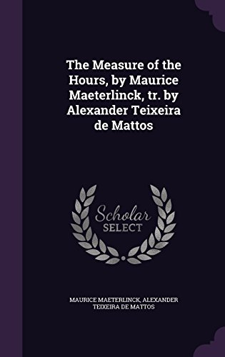 The Measure of the Hours, by Maurice Maeterlinck, Tr. by Alexander Teixeira de Mattos
