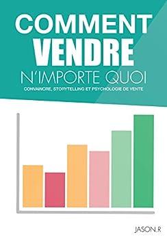 Comment VENDRE n'importe quoi : ( livre de vente, technique pour vendre, apprendre à vendre, business, gagner de l'argent ): ( livre de vente, technique pour vendre, apprendre à vendre, business )