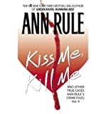 [(Kiss Me, Kill Me: Ann Rule's Crime Files Vol. 9)] [by: Ann Rule]