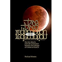 Redemption to Redemption: The very deep & intimate connection between the holidays of Purim & Pesach. (English Edition)