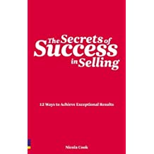 By Nicola Cook - The Secrets of Success in Selling: 12 Ways to Achieve Exceptional Results (Prentice Hall Business)