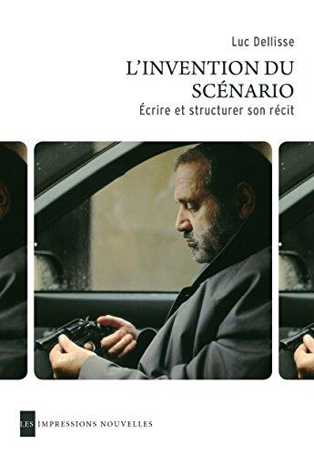 L'Invention du scénario: Créer et structurer son récit (REFLEXIONS FAIT) par Luc DELLISSE
