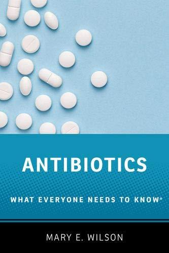 Antibiotics: What Everyone Needs to Know®