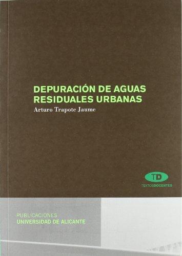 Depuración de aguas residuales urbanas (Textos docentes) por Arturo Trapote Jaume