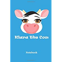 Klara The Cow Notebook: (120 Page Lined  6 x 9 Notebook With Illustrations)