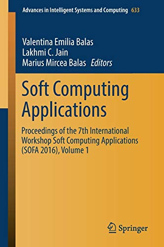 Soft Computing Applications: Proceedings of the 7th International Workshop Soft Computing Applications (SOFA 2016) , Volume 1 (Advances in Intelligent Systems and Computing, Band 633) -