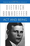 Act and Being: Transcendental Philosophy and Ontology in Systematic Theology (Dietrich Bonhoeffer Works, Vol. 2): Volume 2