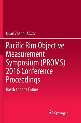 Pacific Rim Objective Measurement Symposium (PROMS) 2016 Conference Proceedings: Rasch and the Future