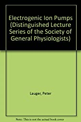 Electrogenic Ion Pumps (DISTINGUISHED LECTURE SERIES OF THE SOCIETY OF GENERAL PHYSIOLOGISTS)