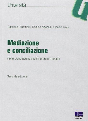 Mediazione e conciliazione. Nelle controversie civili e commerciali
