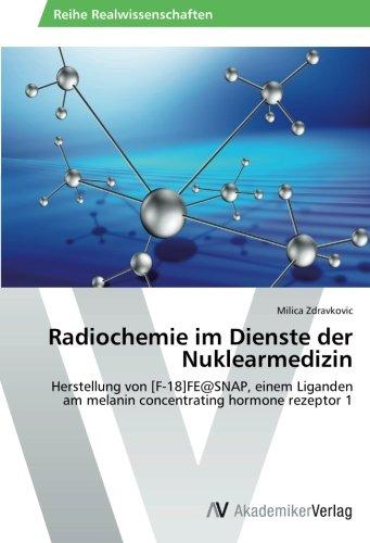 Radiochemie im Dienste der Nuklearmedizin: Herstellung von [F-18] FE@SNAP, einem Liganden am melanin concentrating hormone rezeptor 1 (Hormon-rezeptor)