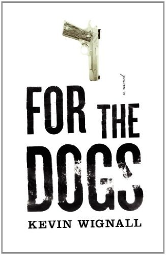 For the Dogs: A Novel by Kevin Wignall (2007-12-05)