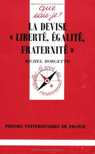 La Devise : « Liberté, Egalité, Fraternité »