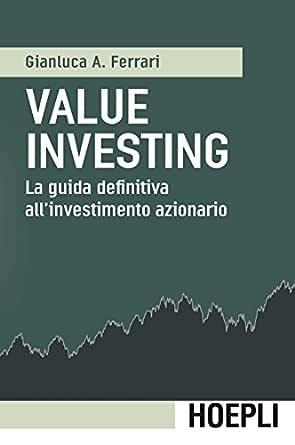 Value Investing La Guida Definitiva All Investimento Azionario Italian Edition Ebook Ferrari Gianluca A Amazon De Kindle Shop