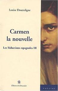 Les séductions espagnoles, tome 3 : Carmen la nouvelle par Louise Doutreligne