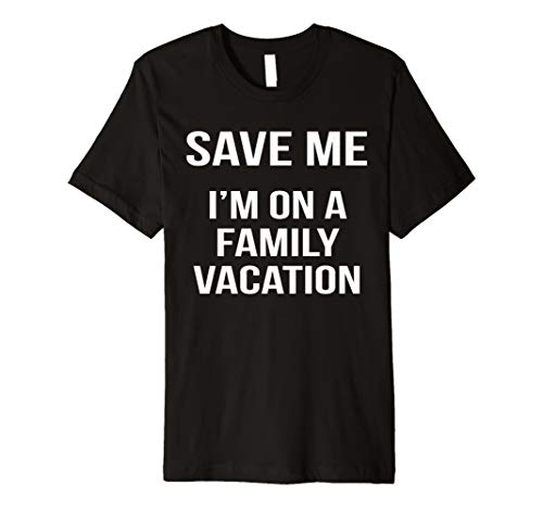 Save Me Family Vacation Shirt Funny Gruppe Travel Road Trip