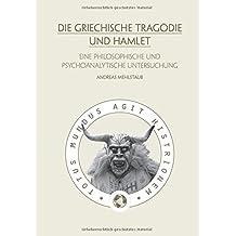 Die griechische Tragödie und Hamlet: Eine philosophische und psychoanalytische Untersuchung