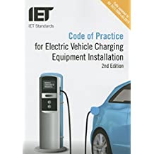 Code of Practice for Electric Vehicle Charging Equipment Installation, 2nd Edition (IET Standards)