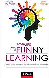 Former avec le Funny learning : Quand les neurosciences réinventent vos formations (Formation Pro)