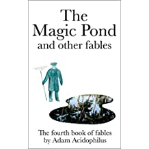 The Magic Pond and other fables (Fables by Adam Acidophilus Book 4)