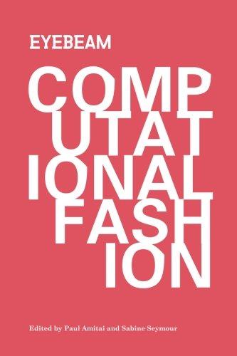 Computational Fashion: Topics in fashion and wearable technology por Paul Amitai