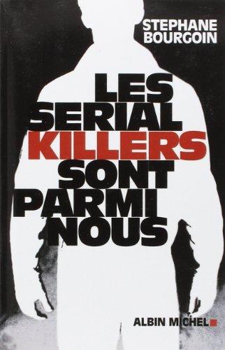 Les Sérial killers sont parmi nous par Stéphane Bourgoin