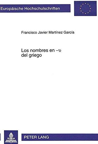 Los nombres en -v del griego (Europaeische Hochschulschriften / European University Studie) por Francisco Javier Martínez García
