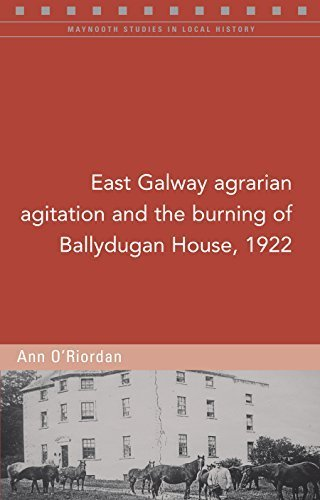 East Galway agrarian agitation and the burning of Ballydugan House, 1922 (Maynooth Studies in Local History) by Ann O'Riordan (2015-12-18)