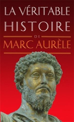 La Veritable Histoire de Marc Aurele