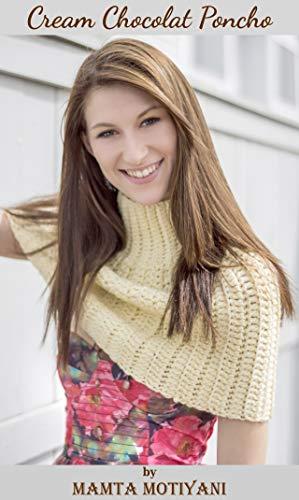 Cream Chocolat | Crochet Poncho Pattern: A Designer & Easy Turtleneck Cape For Romantic Women (English Edition) - Cowl Neck Cream