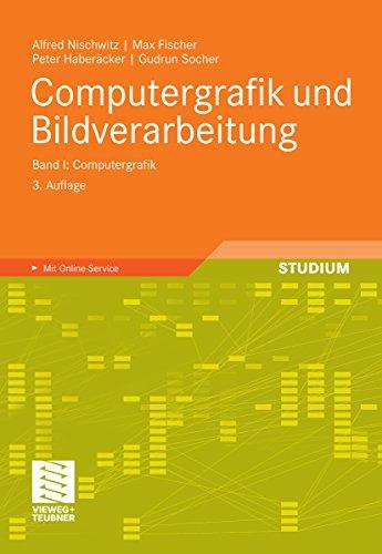 Computergrafik und Bildverarbeitung: Band I: Computergrafik