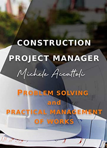 Construction Project Manager: Problem Solving and Practical Management of Works (English Edition)