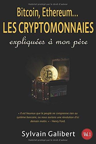 Bitcoin, Ethereum... les cryptomonnaies expliquées à mon père: Qu'est que c'est que ce binz ? par Sylvain Galibert