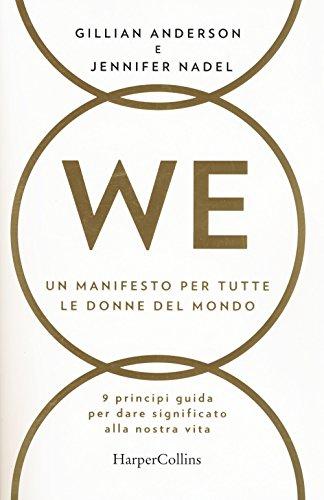 WE. Un manifesto per tutte le donne del mondo. 9 principi guida per dare significato alla nostra vita