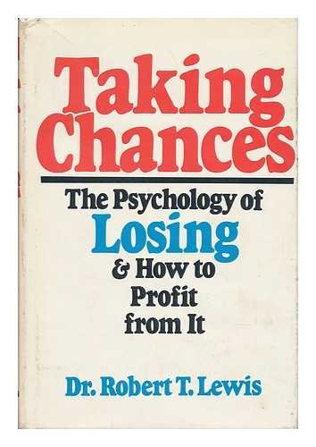 Taking Chances - the Psychology of Losing and How to Profit from It